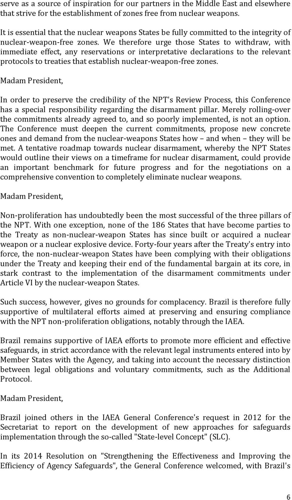 We therefore urge those States to withdraw, with immediate effect, any reservations or interpretative declarations to the relevant protocols to treaties that establish nuclear-weapon-free zones.