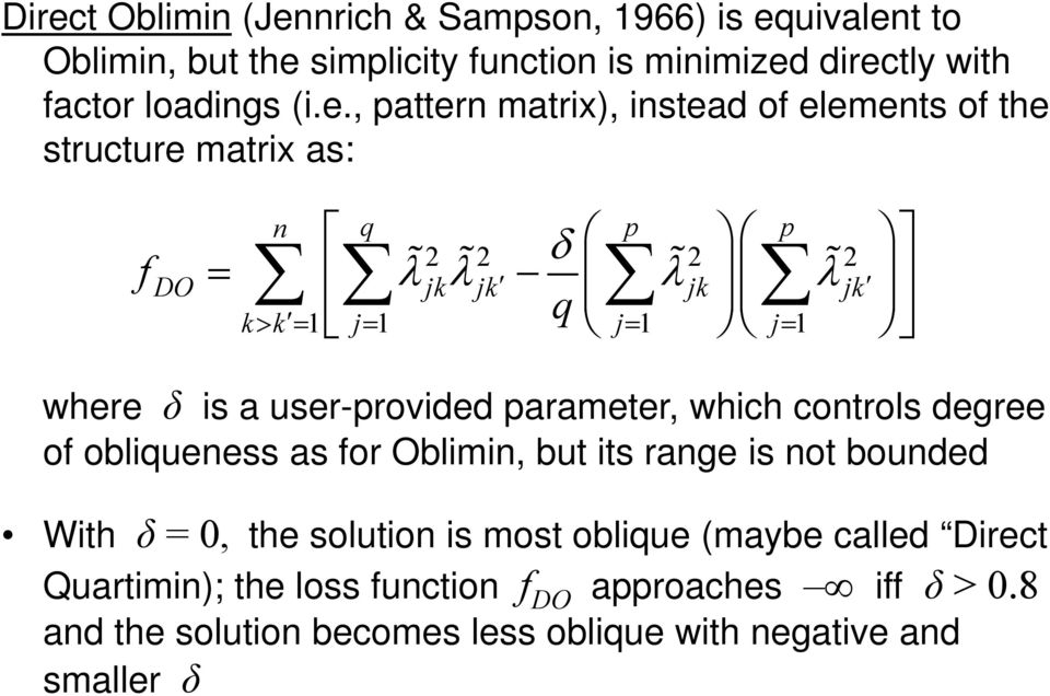 parameter, which controls degree of obliqueness as for Oblimin, but its range is not bounded With δ = 0, the solution is most oblique