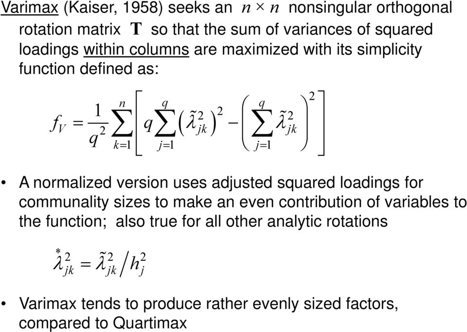 version uses adjusted squared loadings for communality sizes to make an even contribution of variables to the function;