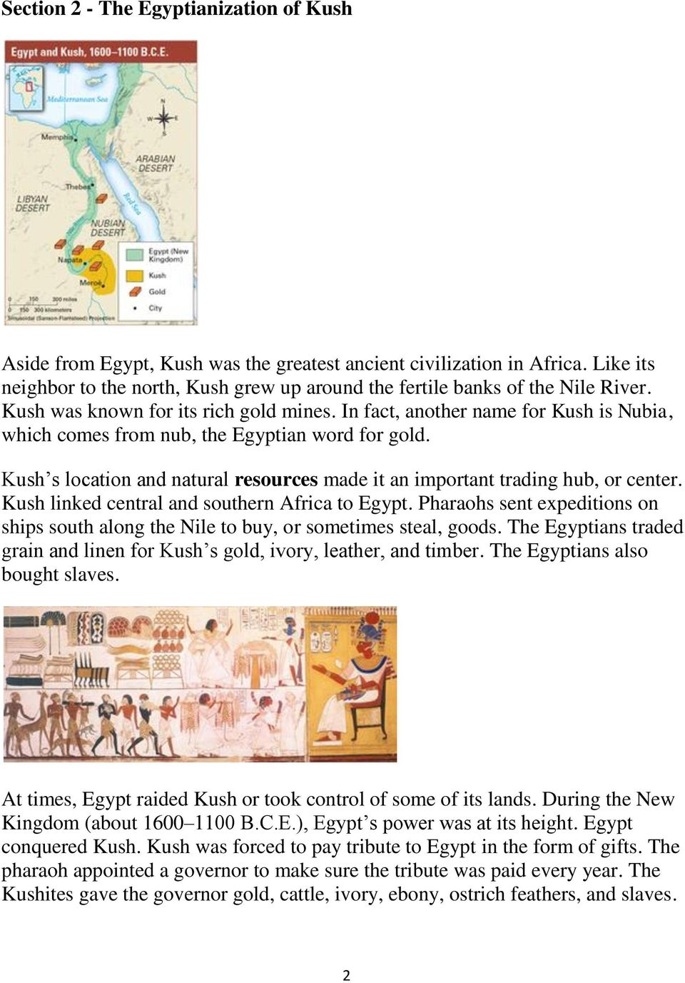 Kush s location and natural resources made it an important trading hub, or center. Kush linked central and southern Africa to Egypt.
