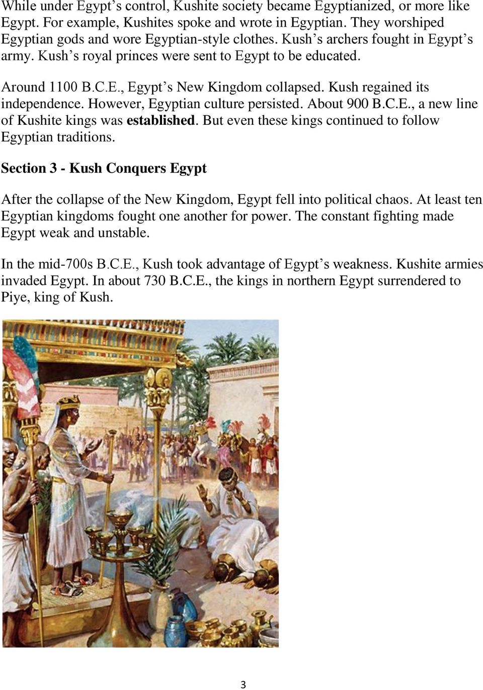 However, Egyptian culture persisted. About 900 B.C.E., a new line of Kushite kings was established. But even these kings continued to follow Egyptian traditions.