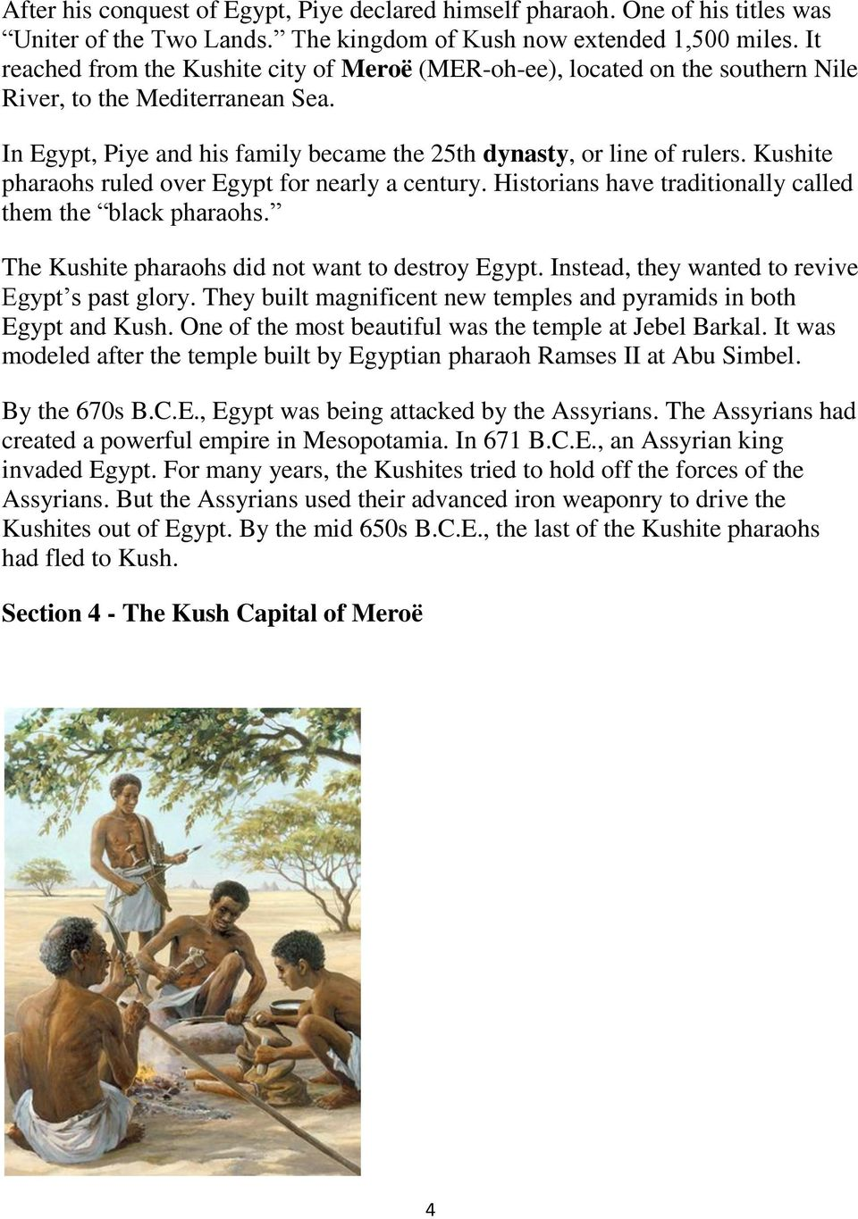 Kushite pharaohs ruled over Egypt for nearly a century. Historians have traditionally called them the black pharaohs. The Kushite pharaohs did not want to destroy Egypt.