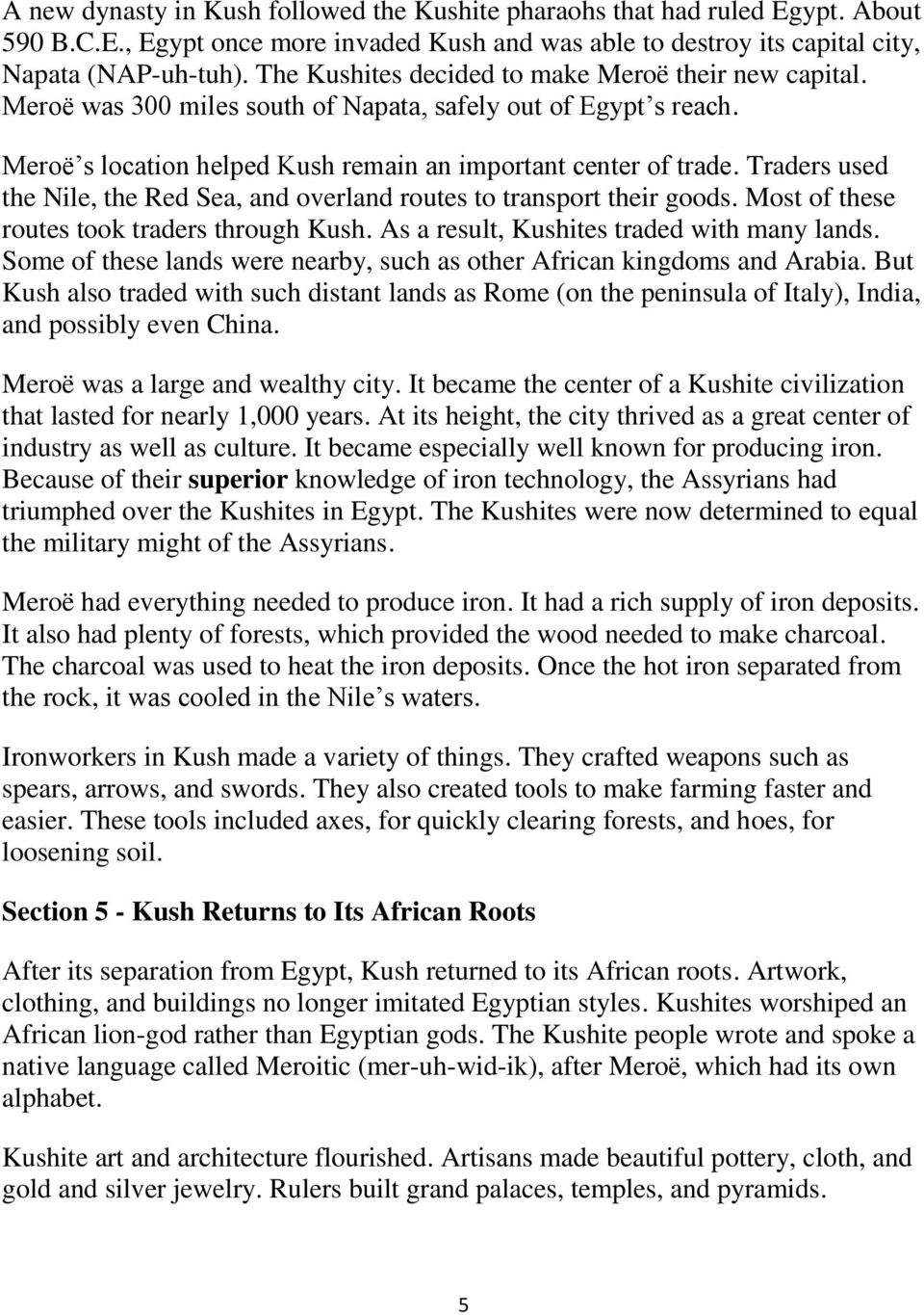 Traders used the Nile, the Red Sea, and overland routes to transport their goods. Most of these routes took traders through Kush. As a result, Kushites traded with many lands.