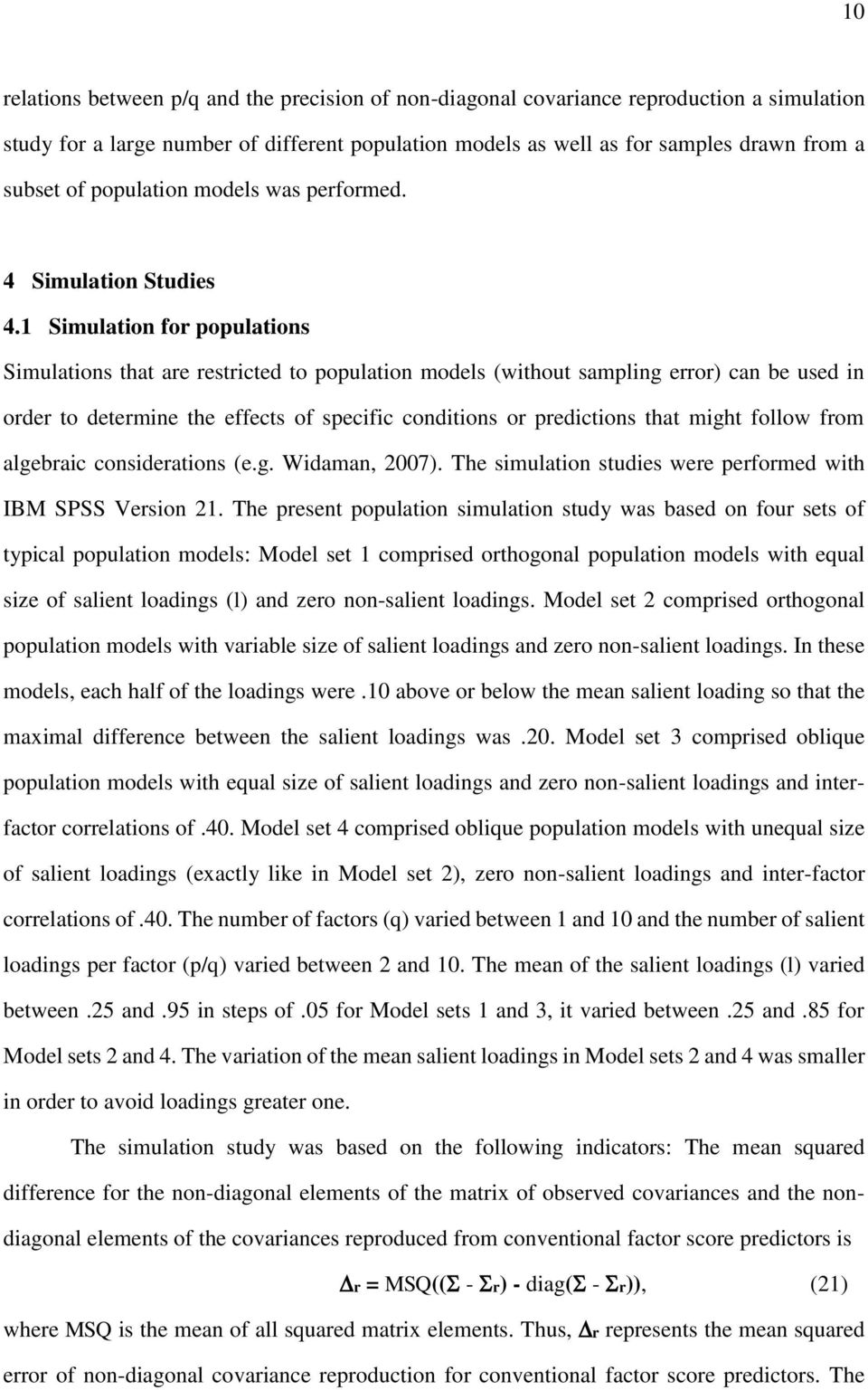 1 Simulation for populations Simulations that are restricted to population models (without sampling error) can be used in order to determine the effects of specific conditions or predictions that