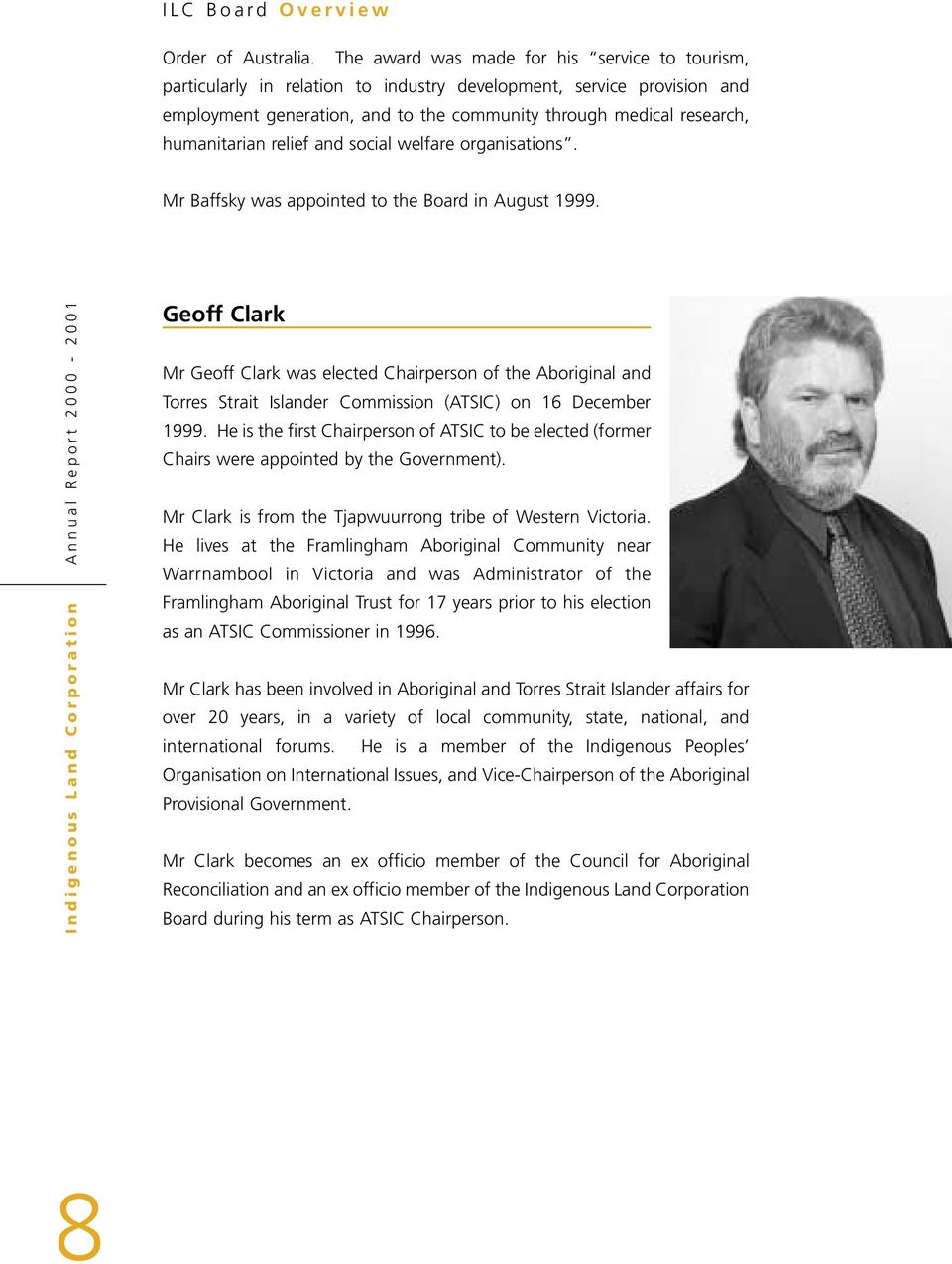 humanitarian relief and social welfare organisations. Mr Baffsky was appointed to the Board in August 1999.