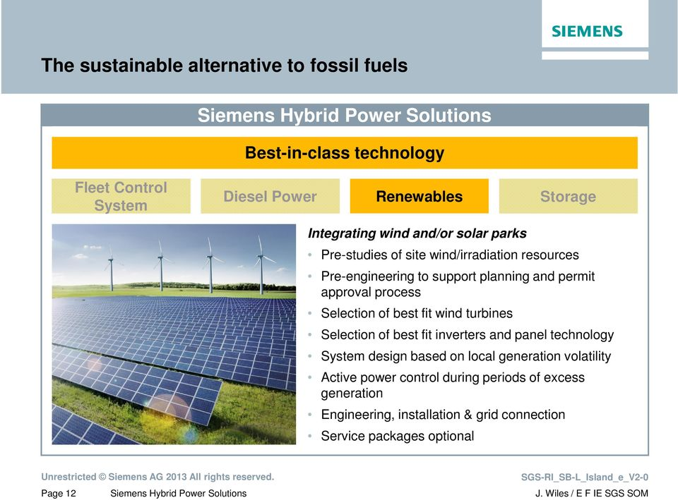 Selection of best fit wind turbines Selection of best fit inverters and panel technology System design based on local generation
