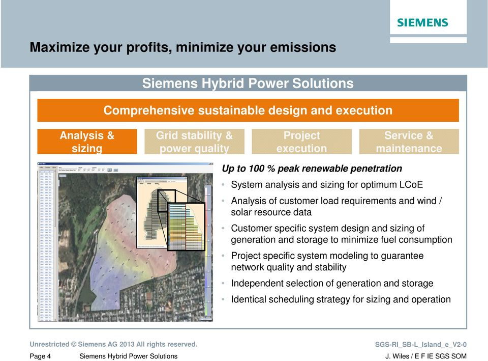 and wind / solar resource data Customer specific system design and sizing of generation and storage to minimize fuel consumption Project specific system