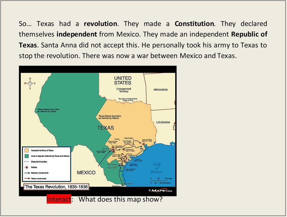 They made an independent Republic of Texas. Santa Anna did not accept this.