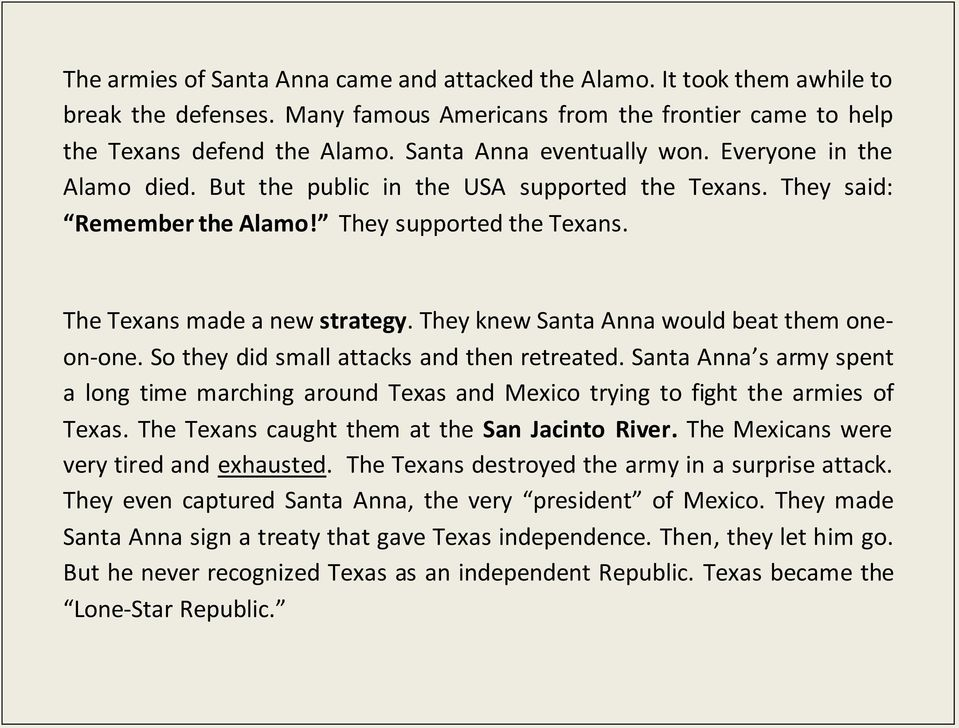 They knew Santa Anna would beat them oneon-one. So they did small attacks and then retreated. Santa Anna s army spent a long time marching around Texas and Mexico trying to fight the armies of Texas.
