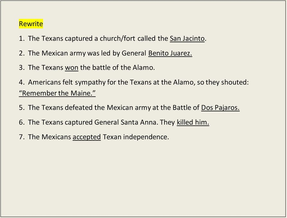 Americans felt sympathy for the Texans at the Alamo, so they shouted: Remember the Maine. 5.