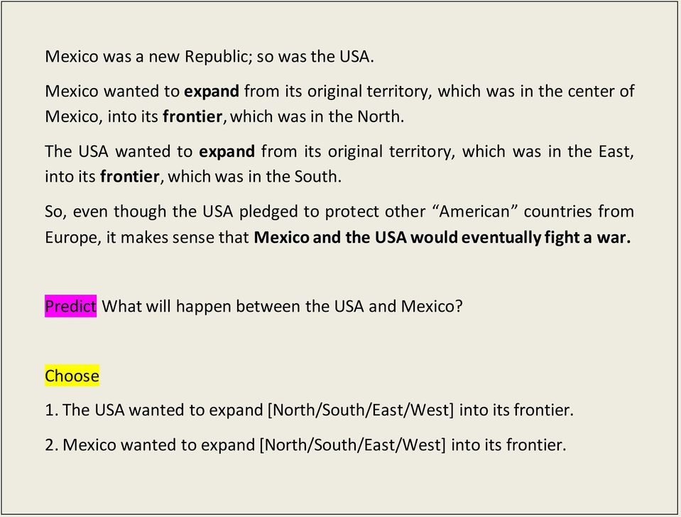 The USA wanted to expand from its original territory, which was in the East, into its frontier, which was in the South.