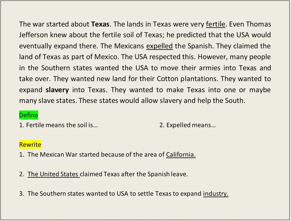 However, many people in the Southern states wanted the USA to move their armies into Texas and take over. They wanted new land for their Cotton plantations. They wanted to expand slavery into Texas.