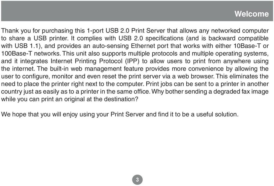 This unit also supports multiple protocols and multiple operating systems, and it integrates Internet Printing Protocol (IPP) to allow users to print from anywhere using the internet.