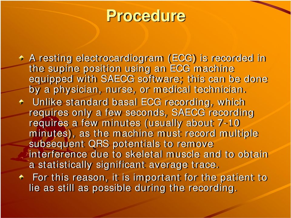 Unlike standard basal ECG recording, which requires only a few seconds, SAECG recording requires a few minutes (usually about 7-10 minutes), as the