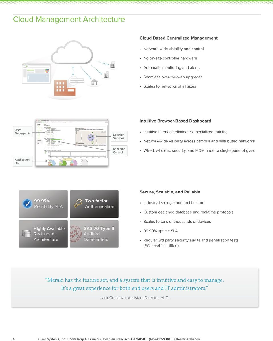 Network-wide visibility across campus and distributed networks Wired, wireless, security, and MDM under a single pane of glass Secure, Scalable, and Reliable Industry-leading cloud architecture