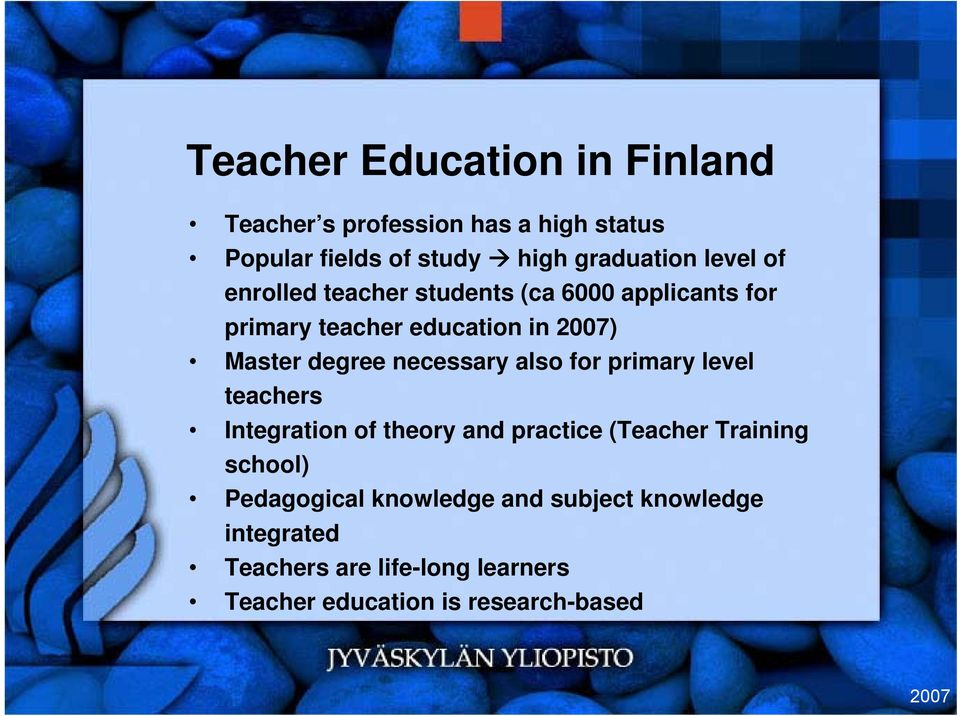 necessary also for primary level teachers Integration of theory and practice (Teacher Training school)