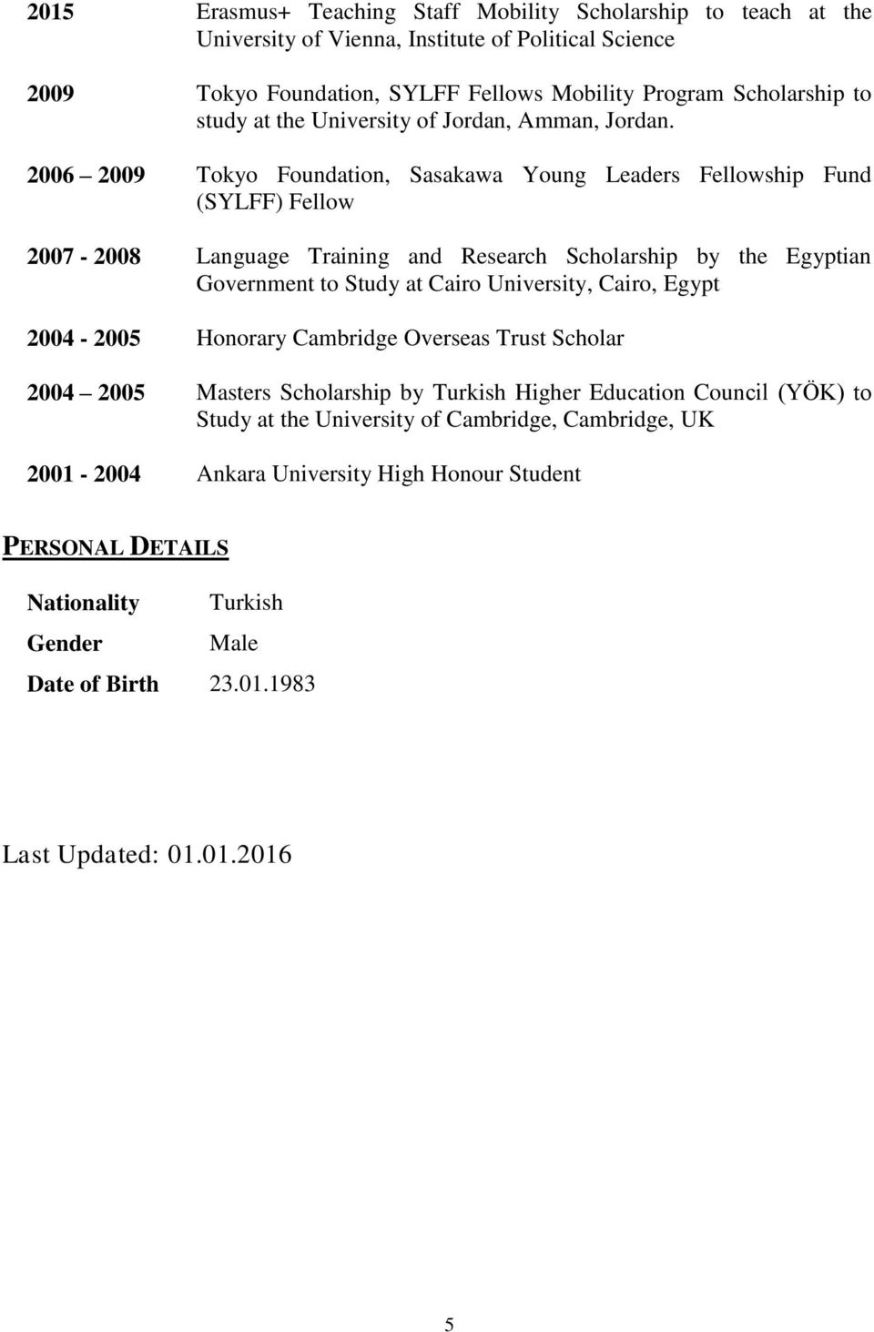 Tokyo Foundation, Sasakawa Young Leaders Fellowship Fund (SYLFF) Fellow Language Training and Research Scholarship by the Egyptian Government to Study at Cairo University, Cairo, Egypt