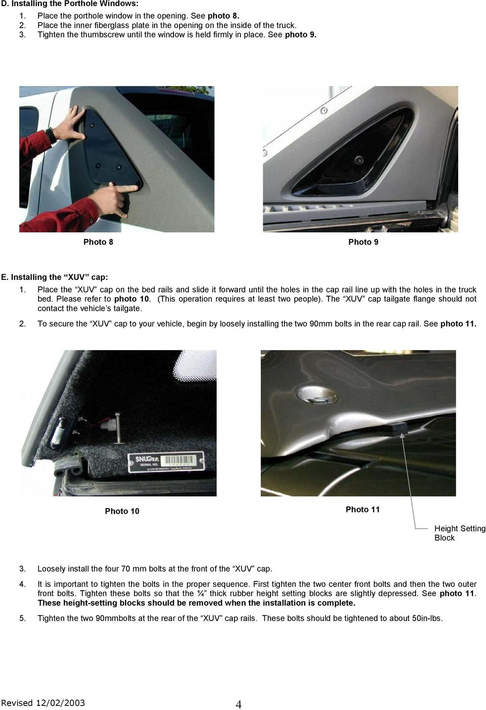 Place the XUV cap on the bed rails and slide it forward until the holes in the cap rail line up with the holes in the truck bed. Please refer to photo 10.