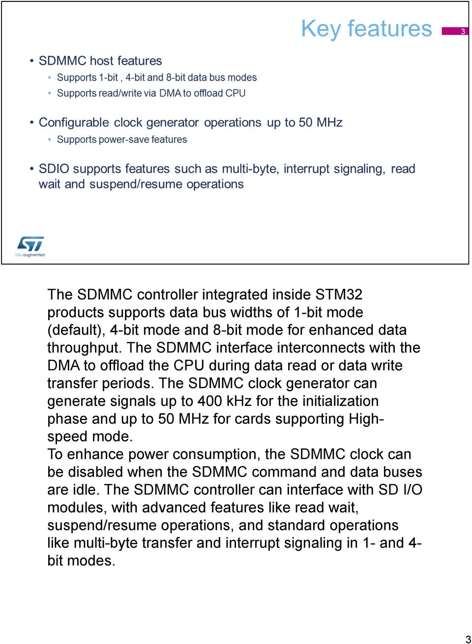 The SDMMC clock generator can generate signals up to 400 khz for the initialization phase and up to 50 MHz for cards supporting Highspeed mode.