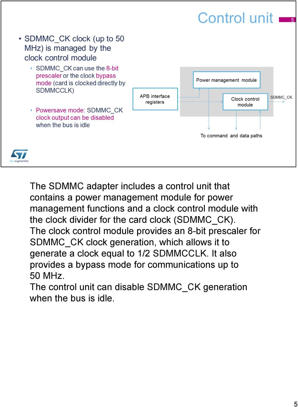 The clock control module provides an 8-bit prescaler for SDMMC_CK clock generation, which allows it to generate a