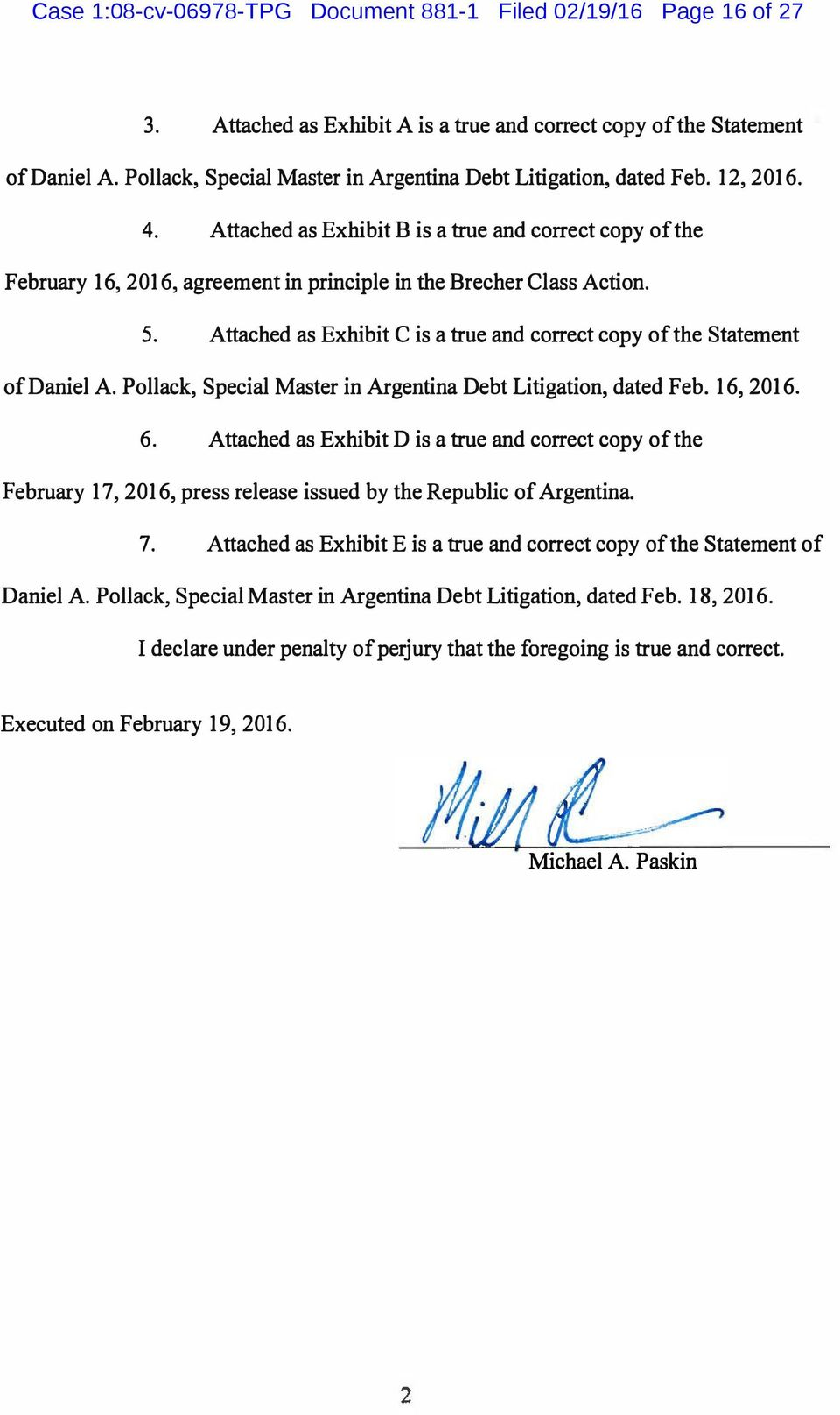 Attached as Exhibit B is a true and correct copy of the February 16, 2016, agreement in principle in the Brecher Class Action. 5.