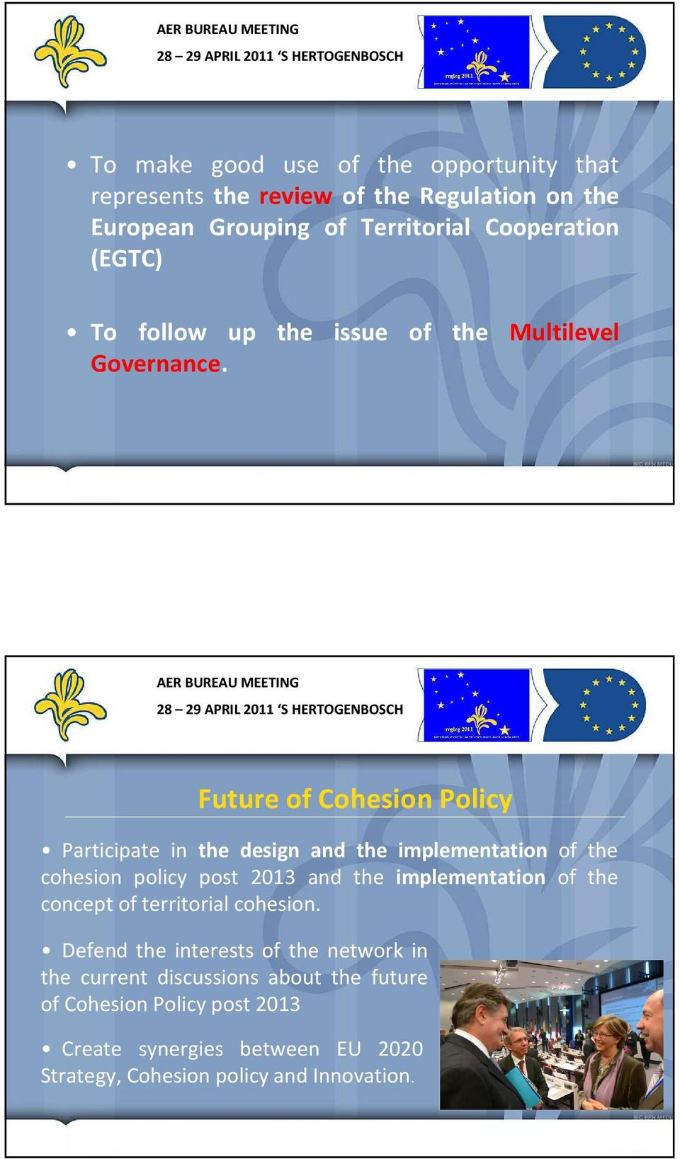 Future of Cohesion Policy Participate in the design and the implementation of the cohesion policy post 2013 and the implementation of