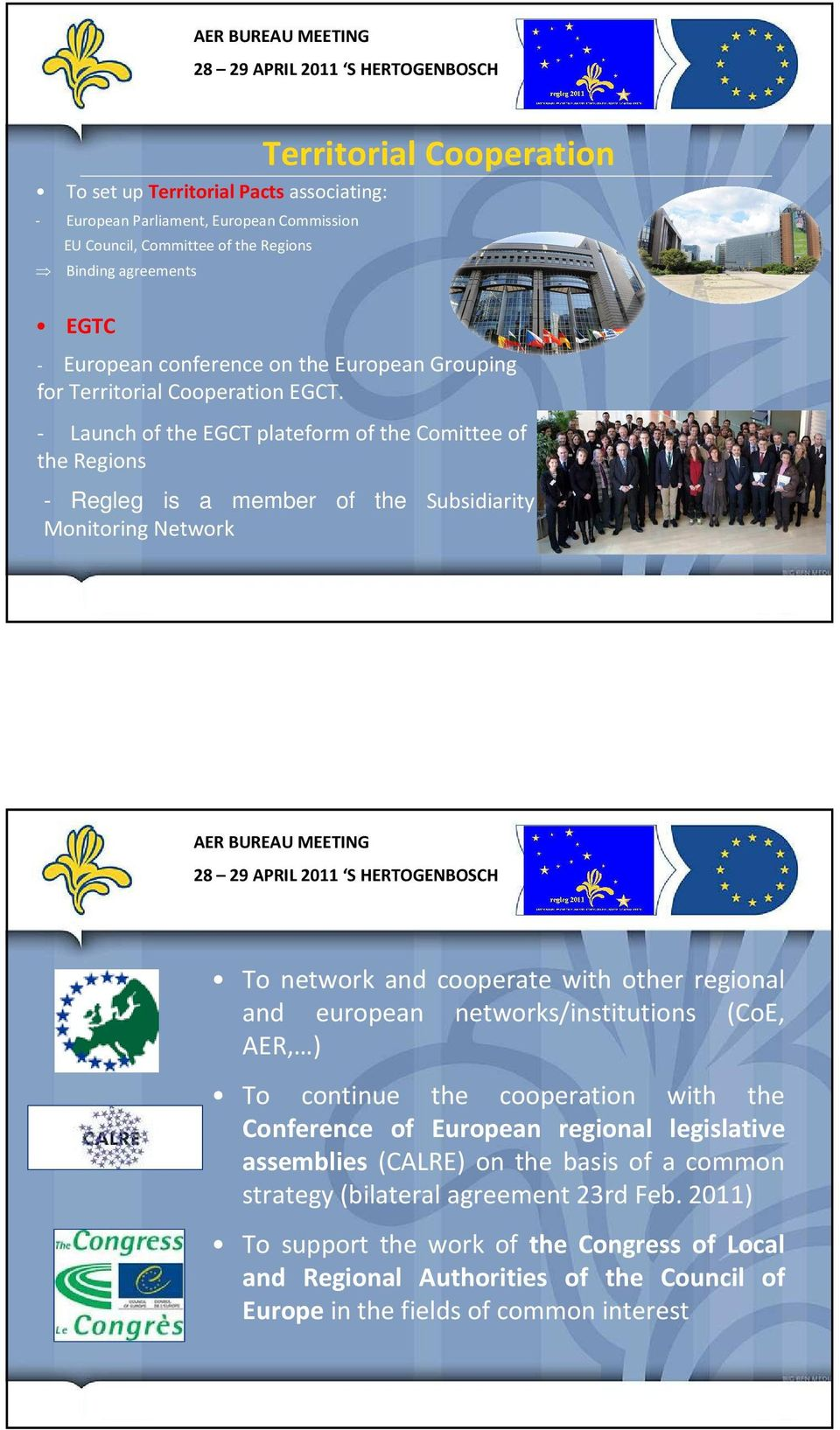 - Launchof the EGCT plateformof the Comitteeof the Regions - Regleg is a member of the Subsidiarity Monitoring Network To network and cooperate with other regional and european