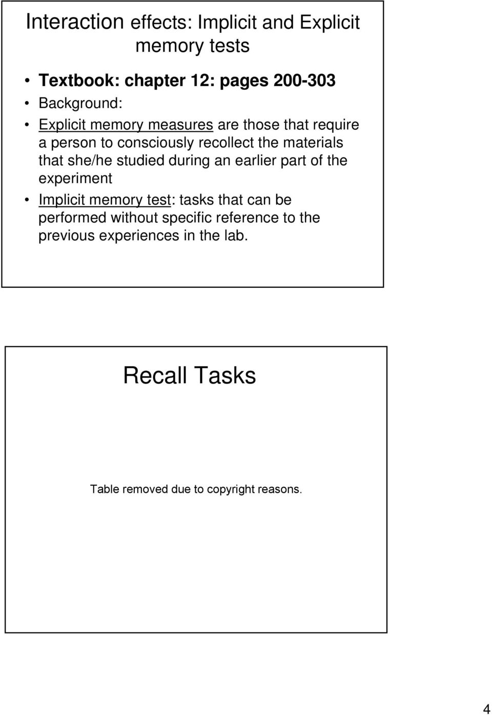 studied during an earlier part of the experiment Implicit memory test: tasks that can be performed without