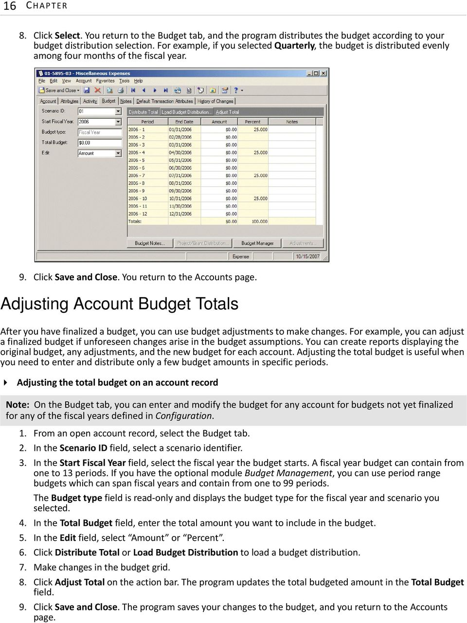 Adjusting Account Budget Totals After you have finalized a budget, you can use budget adjustments to make changes.