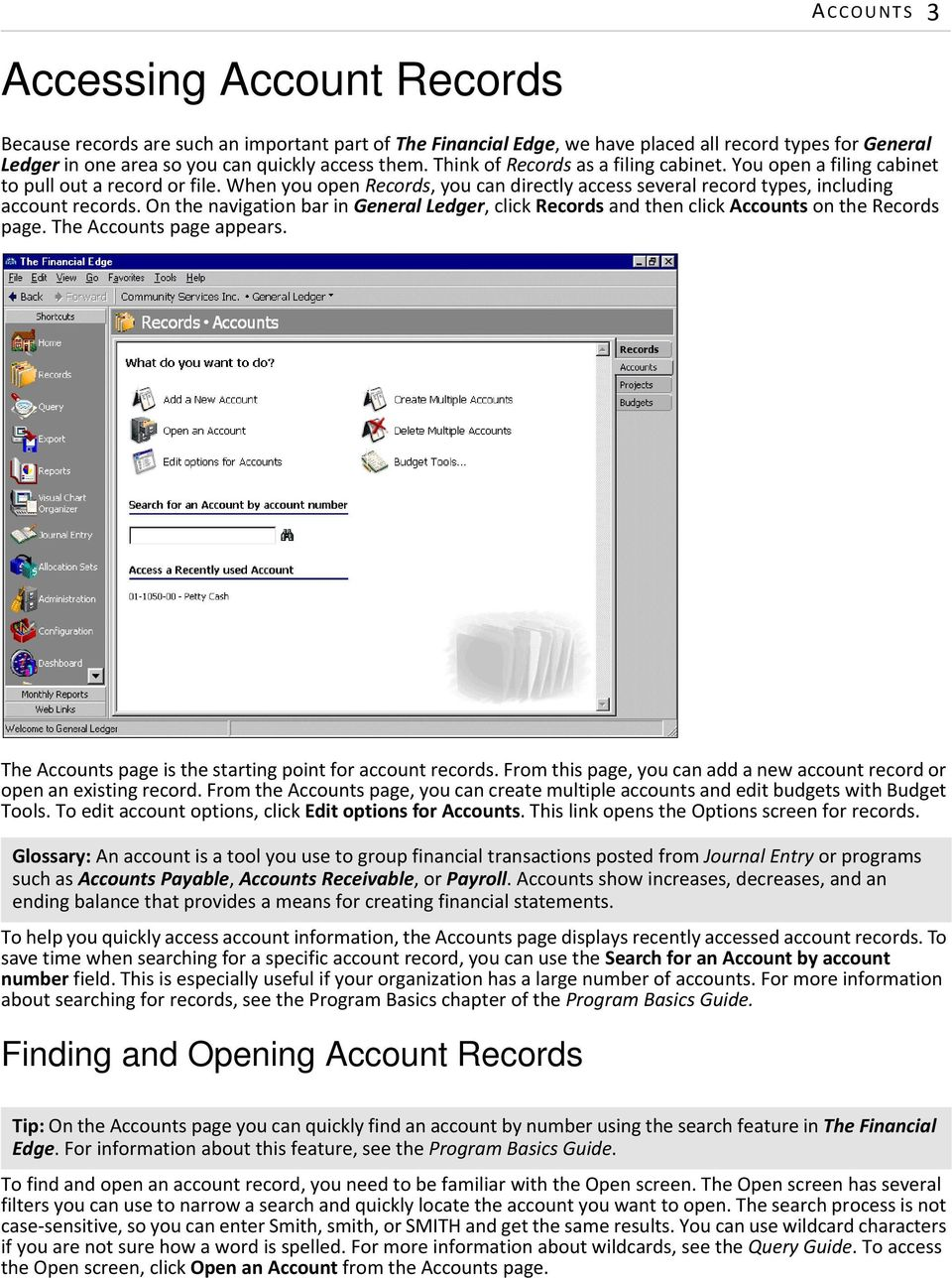 On the navigation bar in General Ledger, click Records and then click Accounts on the Records page. The Accounts page appears. The Accounts page is the starting point for account records.