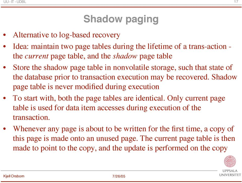 Shadow page table is never modified during execution To start with, both the page tables are identical.
