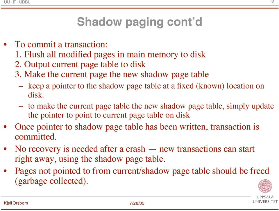 to make the current page table the new shadow page table, simply update the pointer to point to current page table on disk Once pointer to shadow page table has