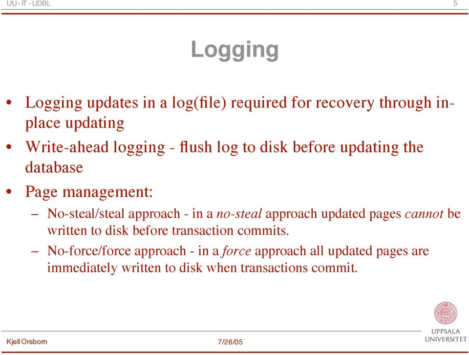 a no-steal approach updated pages cannot be written to disk before transaction commits.