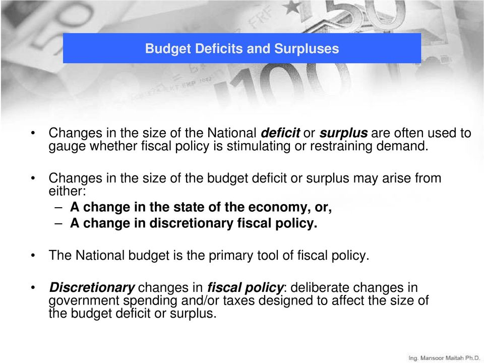 Changes in the size of the budget deficit or surplus may arise from either: A change in the state of the economy, or, A change in