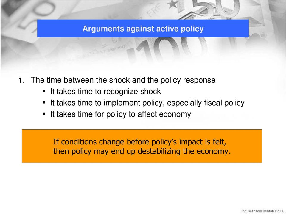 shock It takes time to implement policy, especially fiscal policy It takes time
