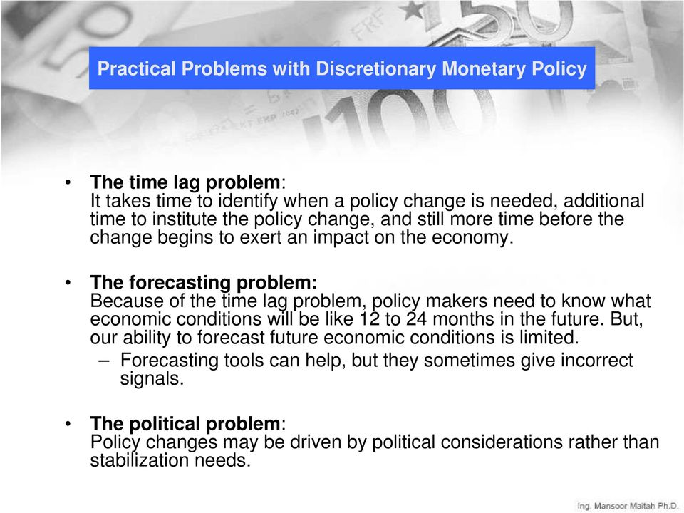 The forecasting problem: Because of the time lag problem, policy makers need to know what economic conditions will be like 12 to 24 months in the future.