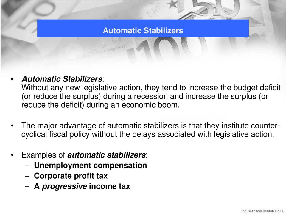 The major advantage of automatic stabilizers is that they institute countercyclical fiscal policy without the delays