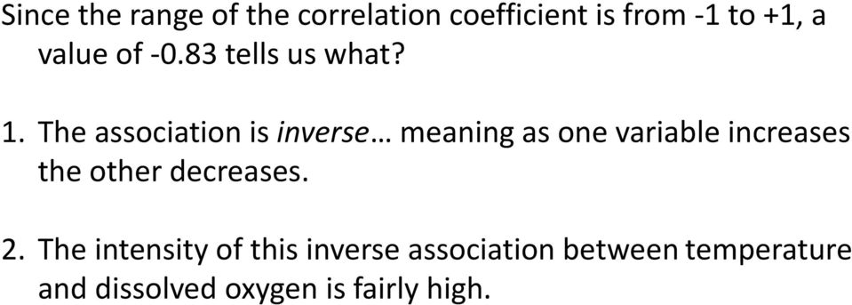 The association is inverse meaning as one variable increases the other