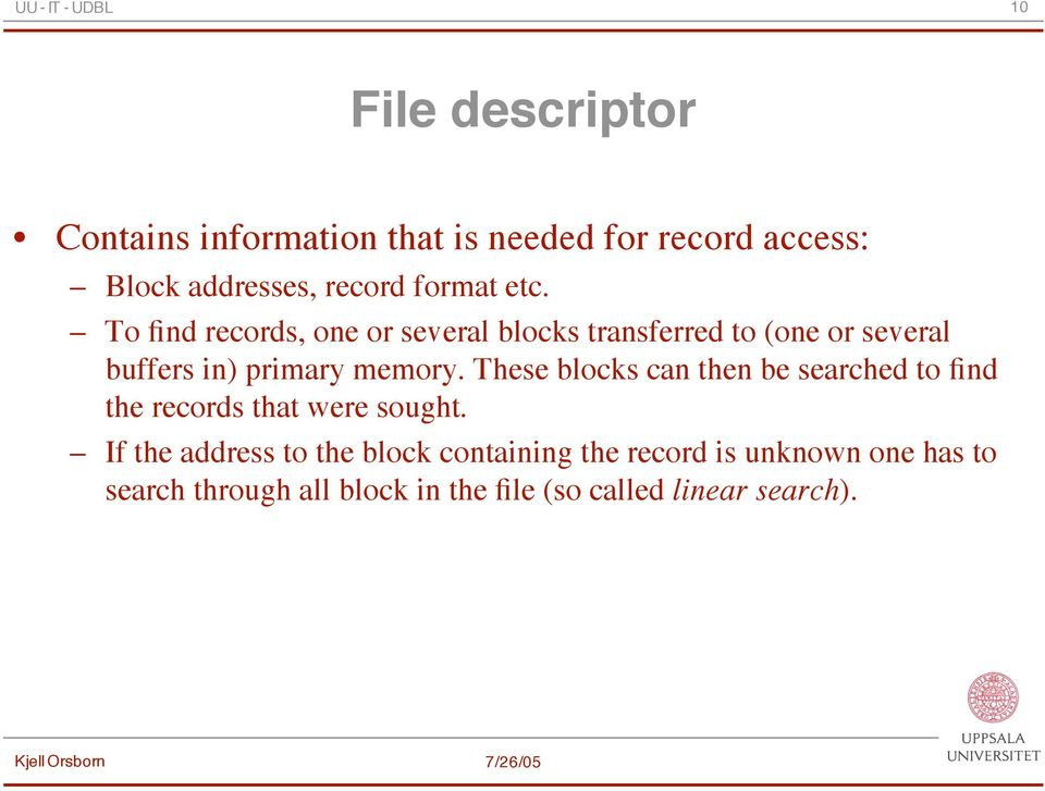 To find records, one or several blocks transferred to (one or several buffers in) primary memory.