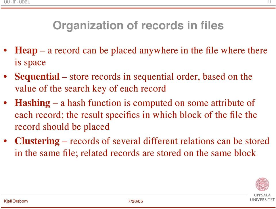 computed on some attribute of each record; the result specifies in which block of the file the record should be placed