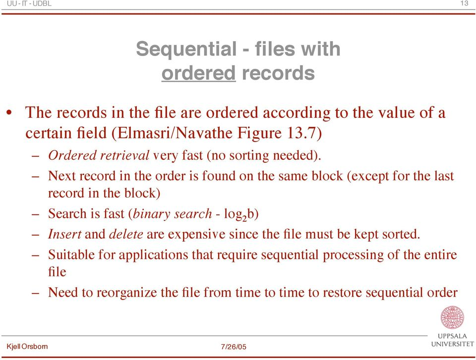 Next record in the order is found on the same block (except for the last record in the block) Search is fast (binary search - log 2 b)