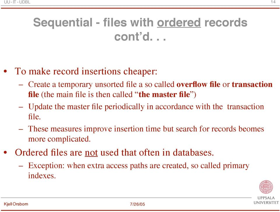 main file is then called the master file ) Update the master file periodically in accordance with the transaction file.