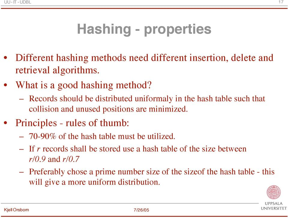 Records should be distributed uniformaly in the hash table such that collision and unused positions are minimized.
