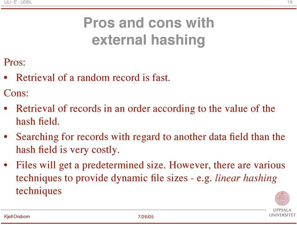 Searching for records with regard to another data field than the hash field is very costly.