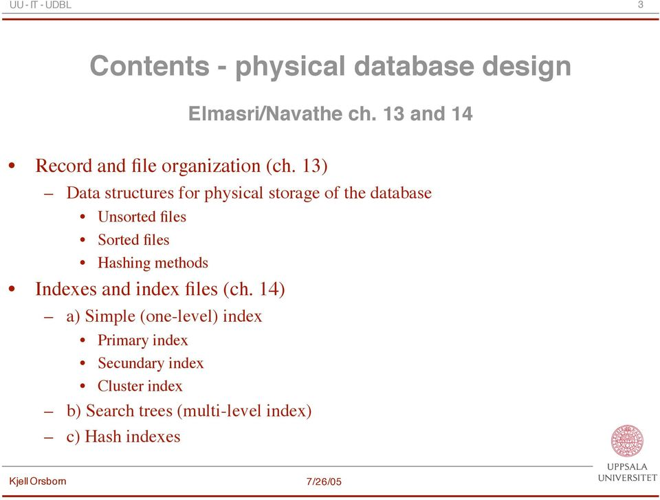 13) Data structures for physical storage of the database Unsorted files Sorted files