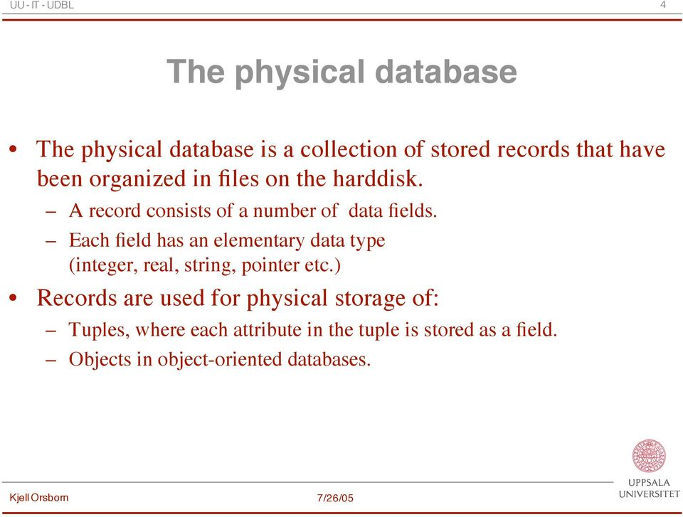 Each field has an elementary data type (integer, real, string, pointer etc.