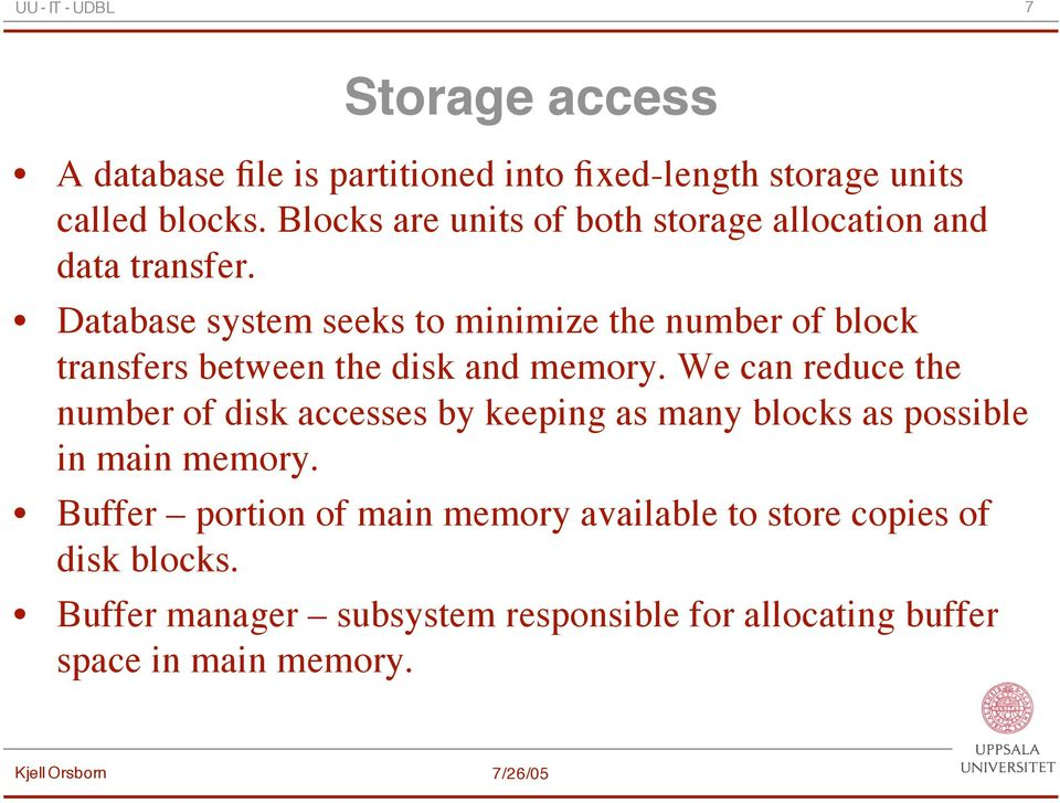 Database system seeks to minimize the number of block transfers between the disk and memory.