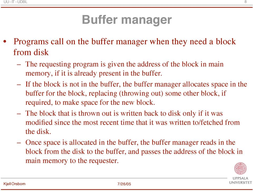 If the block is not in the buffer, the buffer manager allocates space in the buffer for the block, replacing (throwing out) some other block, if required, to make space for the