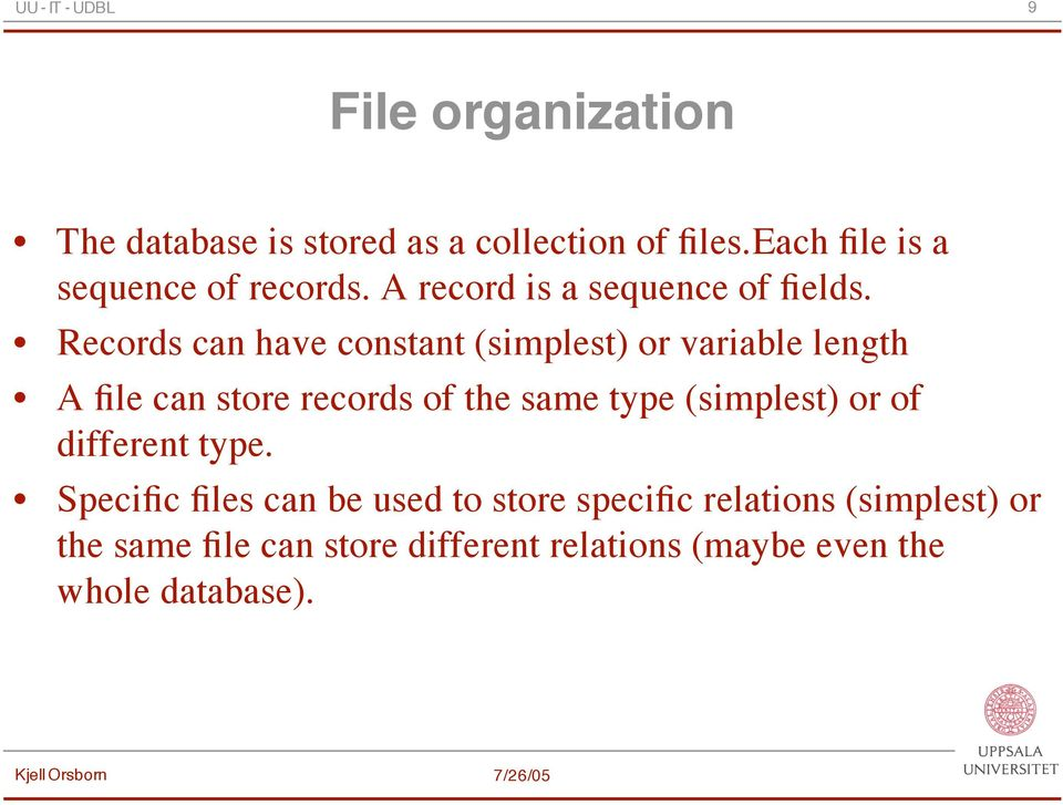 Records can have constant (simplest) or variable length A file can store records of the same type