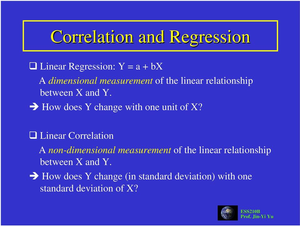 Linear Correlation A non-dimensional measurement of the linear relationship between